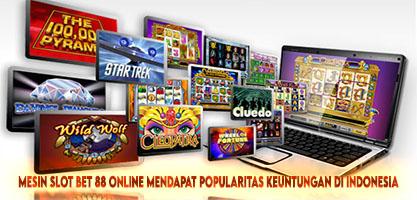 Mesin Slot Bet 88 Online Mendapat Popularitas Keuntungan di Indonesia